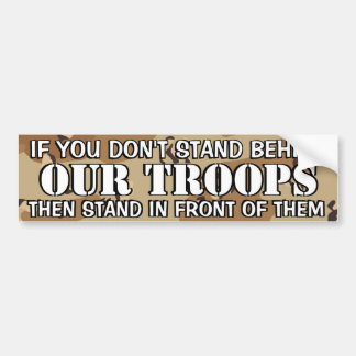 OBAMA - IF YOU DON'T STAND BEHIND OUR TROOPS BUMPER STICKER