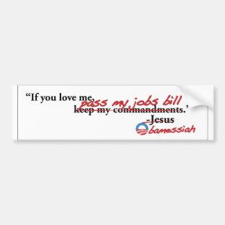 Obama: If you love me, pass my jobs bill! Car Bumper Sticker