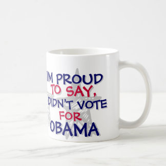 OBAMA - IM PROUD TO SAY,I DIDN'T VOTE FOR OBAMA MUGS