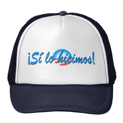 Obama Inauguration Spanish Si lo hicimos Hat