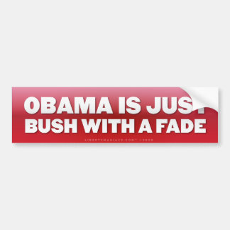 Obama is Bush with a Fade Bumper Sticker
