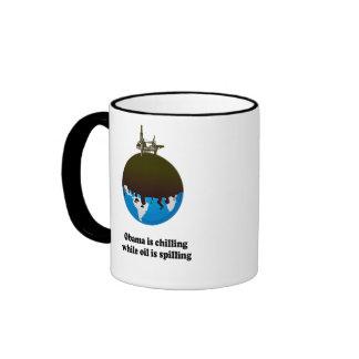 OBAMA IS CHILLING WHILE OIL IS SPILLING RINGER MUG