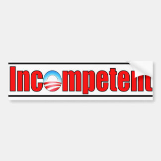 Obama is Incompetent Bumper Sticker