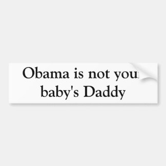 Obama is not your baby's daddy bumper sticker