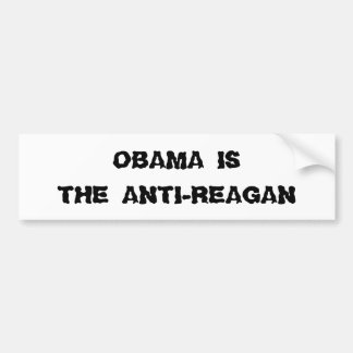 OBAMA IS, THE ANTI-REAGAN BUMPER STICKER