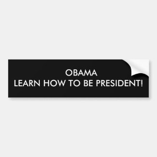 OBAMA LEARN HOW TO BE PRESIDENT! BUMPER STICKER