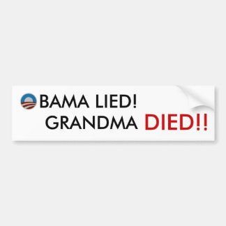 Obama Lied Grandma Died! Bumper Sticker