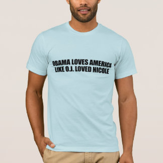 OBAMA LOVES AMERICA LIKE O.J. LOVED NICOLE T-Shirt