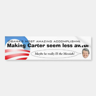 Obama making Carter seem less awful Bumper Sticker