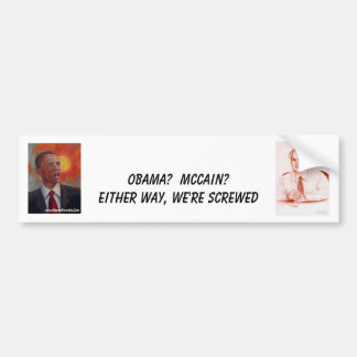Obama Mccain  Either way we're screwed Bumper Sticker