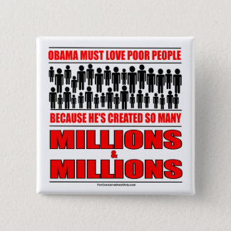 Obama must love poor people - He's created so many 15 Cm Square Badge