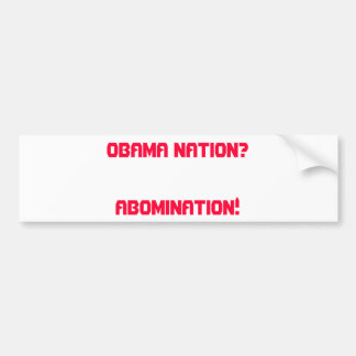 OBAMA NATION?    ABOMINATION! BUMPER STICKER