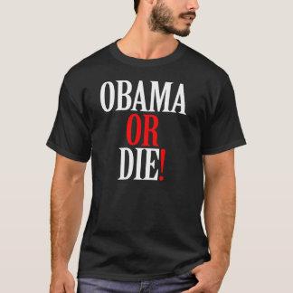 OBAMA OR DIE SHIRT