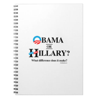 Obama or Hillary - What Difference does it make Spiral Notebook