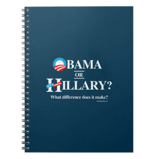 Obama or Hillary - What Difference does it make Note Book