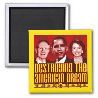 Obama Pelosi Reid - Destroying the American Dream Square Magnet