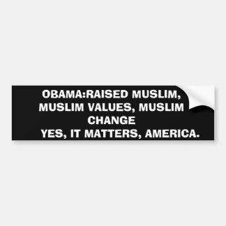 OBAMA:RAISED MUSLIM, MUSLIM VALUES, MUSLIM CHAN... BUMPER STICKER