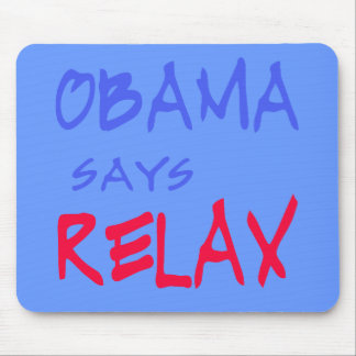 Obama Says Relax T shirts Mugs Hoodies Mouse Pads