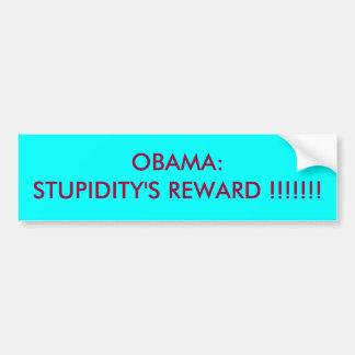 OBAMA:STUPIDITY'S REWARD !!!!!!! BUMPER STICKER