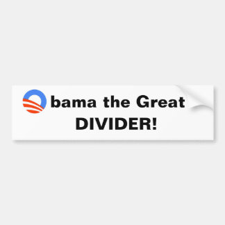 Obama the Great -- Divider! Bumper Sticker