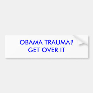 OBAMA TRAUMA?GET OVER IT BUMPER STICKER