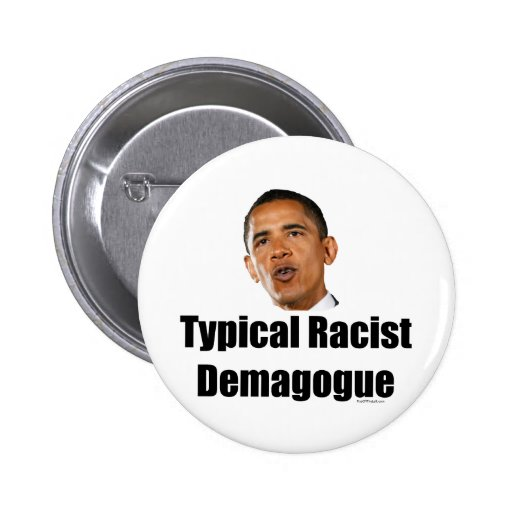 Obama- Typical Racist Demagogue Pinback Button