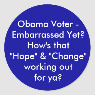 """Obama Voter - Embarrassed Yet? How's that """"Hope... Sticker"""