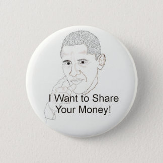 Obama Wants to Share Your Money 6 Cm Round Badge