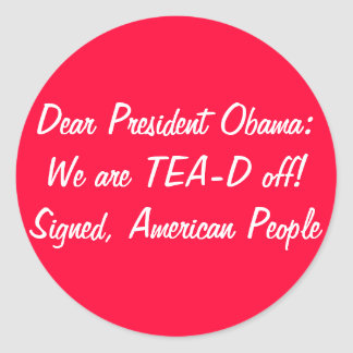 Obama: We are TEA-D off! Tax Day Tea Party Round Stickers