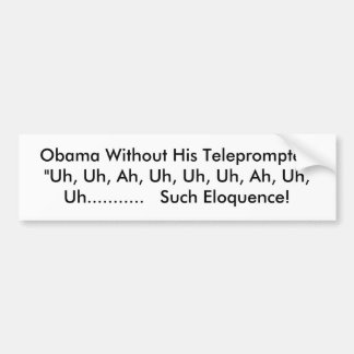 "Obama Without His Teleprompter: ""Uh, Uh, Ah, Uh... Bumper Sticker"