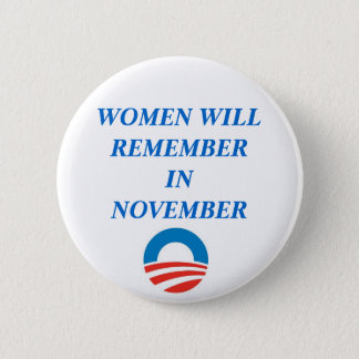 OBAMA, WOMEN WILL REMEMBER IN NOVEMBER BUTTON