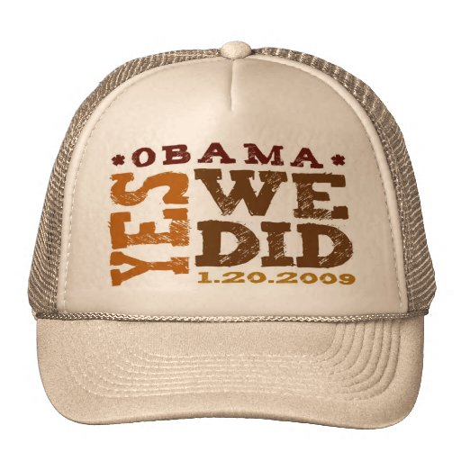 OBAMA YES WE DID 1.20.09 - hat
