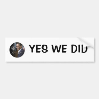 obama -YES WE DID Bumper Sticker