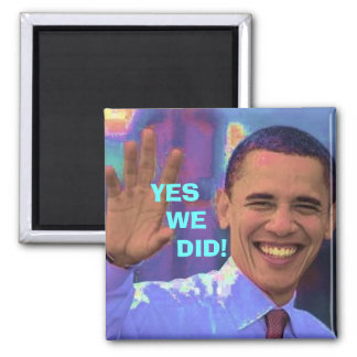 Obama Yes We Did! Magnet