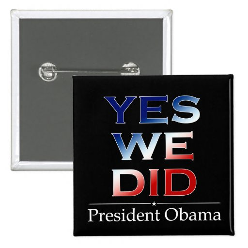 Obama Yes We DID - Square Button