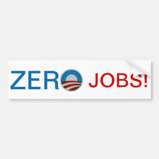 Obama = Zero Jobs! Bumper Sticker