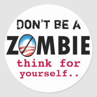 Obama Zombies think for yourself Classic Round Sticker