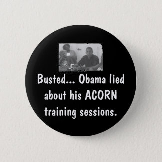 obamaacorn, Busted... Obama lied a... - Customized 6 Cm Round Badge