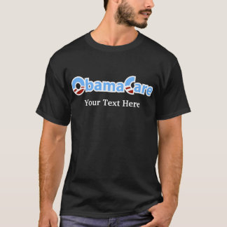 ObamaCare: Customizable Slogan T-Shirt