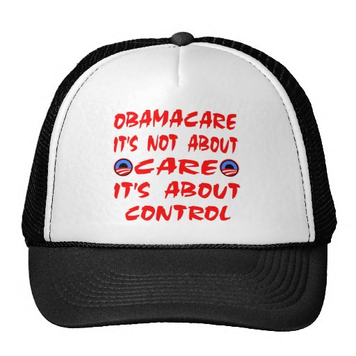 ObamaCare Is Not About Care It's About Control Trucker Hats