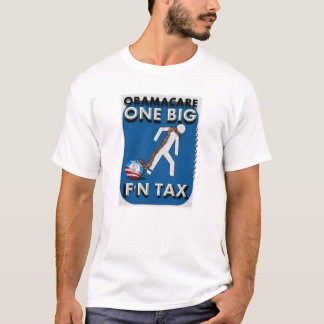 ObamaCare...It's One Big F'n Tax T-Shirt