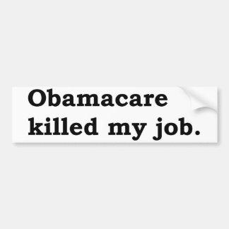 Obamacare killed my job bumper stickers