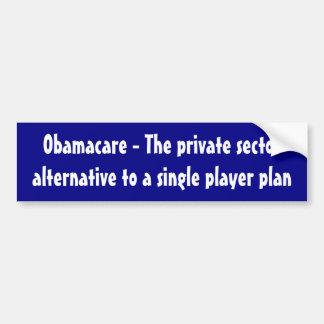 Obamacare - The private sector alternative ... Bumper Sticker