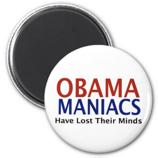 Obamamaniacs Have Lost Their Minds 6 Cm Round Magnet