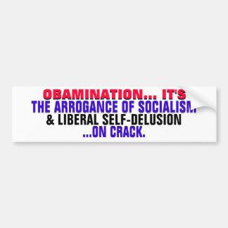 Obamanation Arrogant Socialism & Self-Delusion! Bumper Sticker
