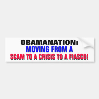OBAMANATION FROM SCAM TO CRISIS TO FIASCO! CAR BUMPER STICKER