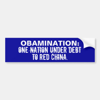 OBAMANATION: One nation under debt to China! Bumper Stickers