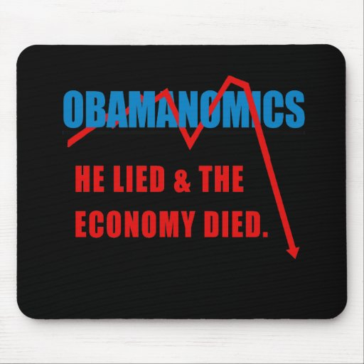 Obamanomics - He lied and the economy died Mouse Mat