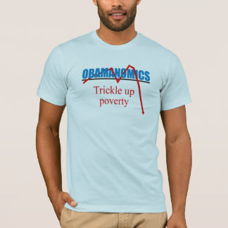 Obamanomics - Trickle up poverty T-Shirt