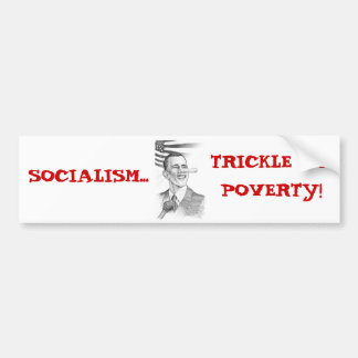 ObamaPinnochio, SOCIALISM..., TRICKLE UPPOVERTY! Bumper Sticker
